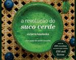 """Best-seller nos Estados Unidos, """" A Revolução do Suco Verde"""", chega ao Brasil"""