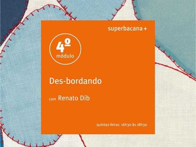 Quarto módulo do Des-bordando com Renato Dib na Superbacana+ começa nesta quita