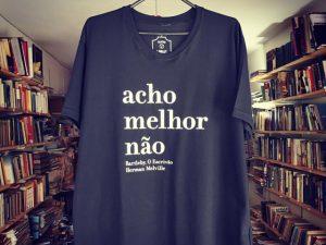 """Desejo do Dia: literatura para vestir na camiseta """"acho melhor não"""" do sebo Desculpe a Poeira"""