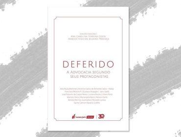 """Livro """"Deferido: A Advocacia segundo seus Protagonistas"""" reúne time poderoso de advogados"""