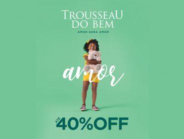 Trousseau inicia tradicional campanha do bem com descontos de até 40% off