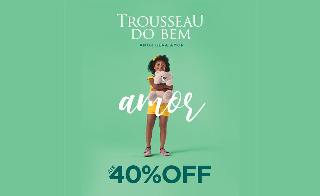 bbb9ec586 Trousseau inicia tradicional campanha do bem com descontos de até 40% off  || Créditos: Divulgação