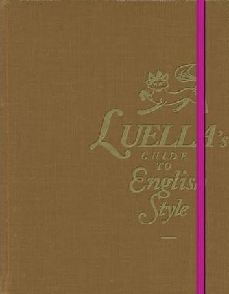 """""""Luella's Guide to English Style""""s cover, by Luella Bartley: elegance manual"""